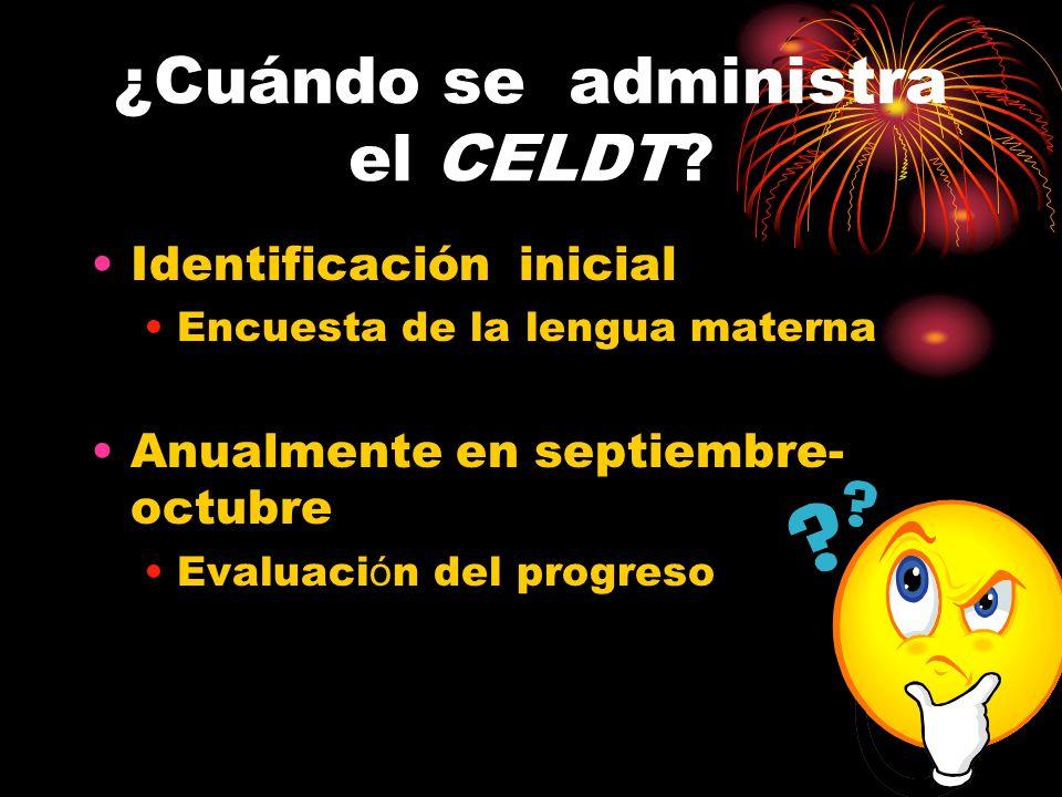 ¿Cuándo se administra el CELDT.