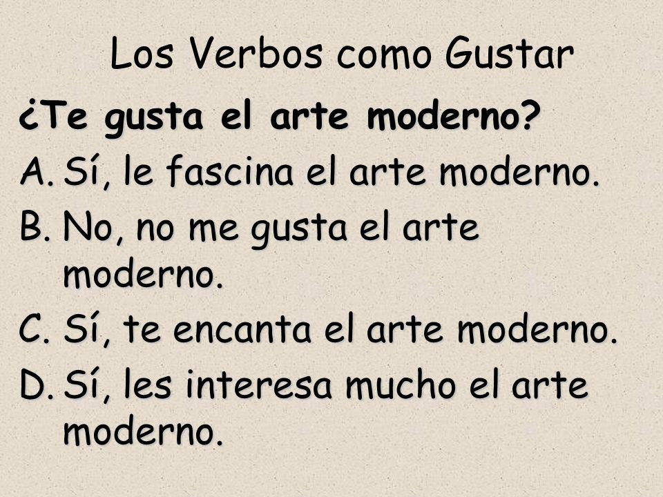 Los Verbos como Gustar ¿Te gusta el arte moderno.A.Sí, le fascina el arte moderno.