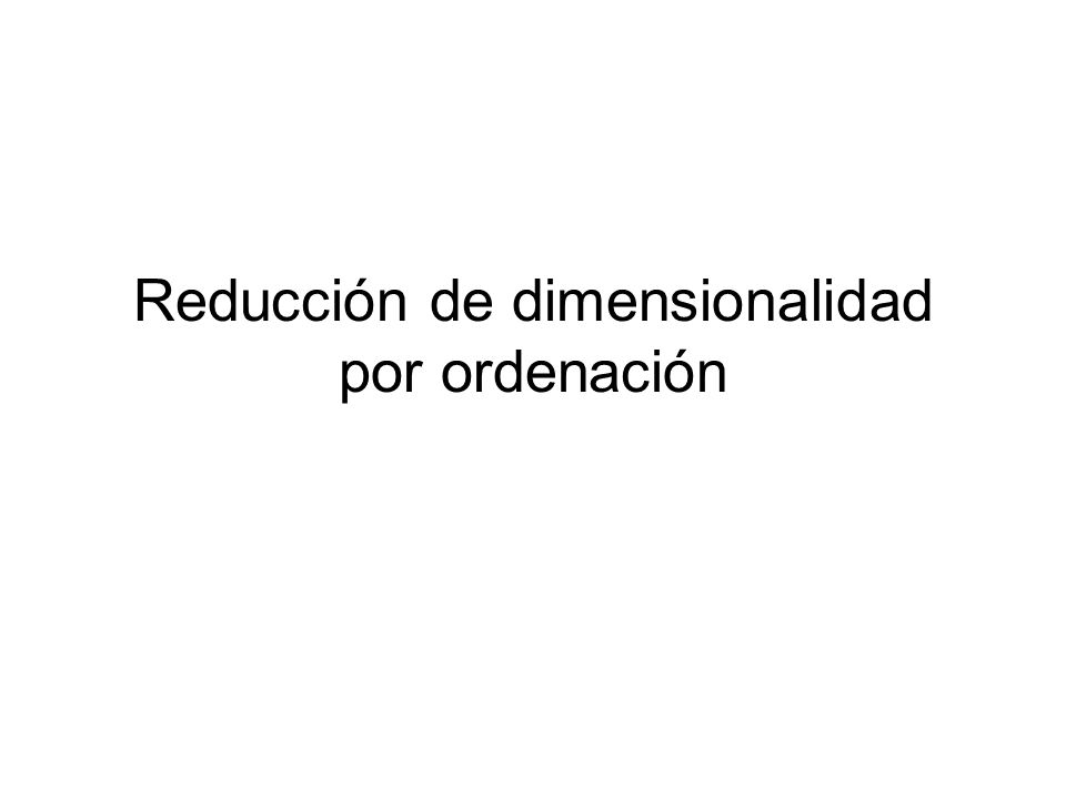 Reducción de dimensionalidad por ordenación