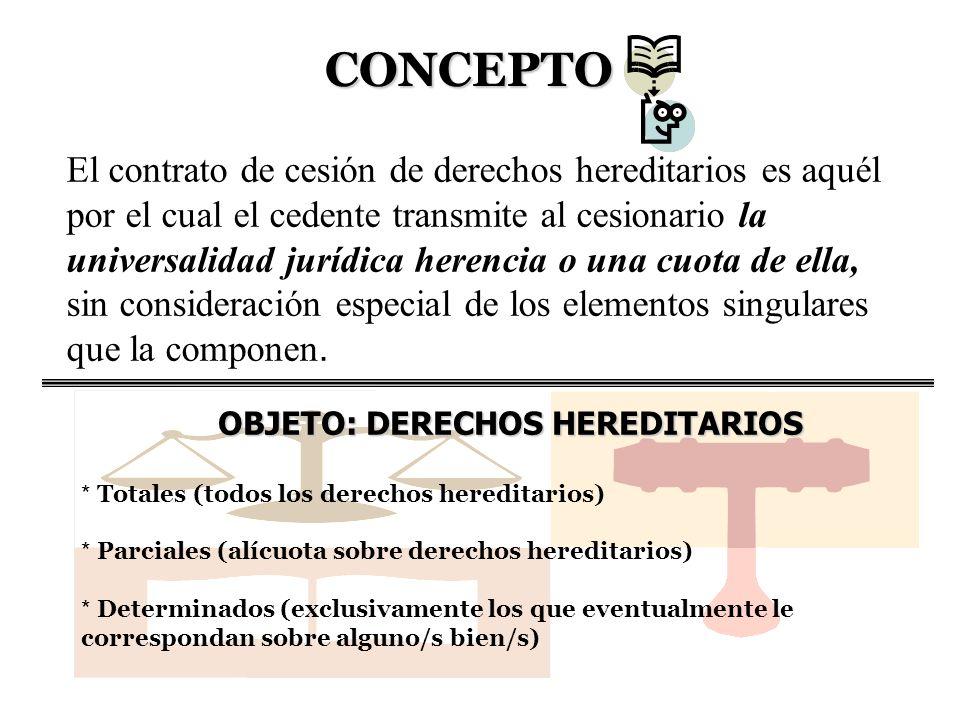 El contrato de cesión de derechos hereditarios es aquél por el cual el cedente transmite al cesionario la universalidad jurídica herencia o una cuota