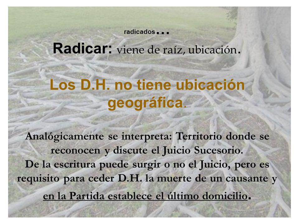 radicados … Radicar: v iene de raíz, ubicación. Los D.H. no tiene ubicación geográfica. Analógicamente se interpreta: Territorio donde se reconocen y