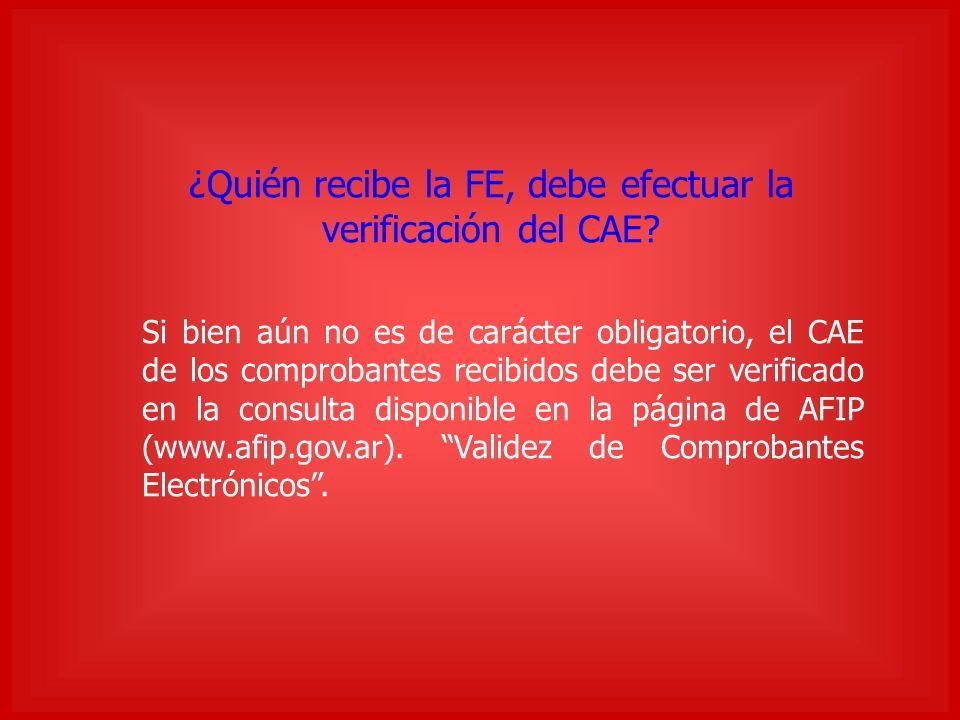 ¿Quién recibe la FE, debe efectuar la verificación del CAE.