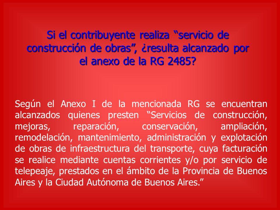 Si el contribuyente realiza servicio de construcción de obras, ¿resulta alcanzado por el anexo de la RG 2485.