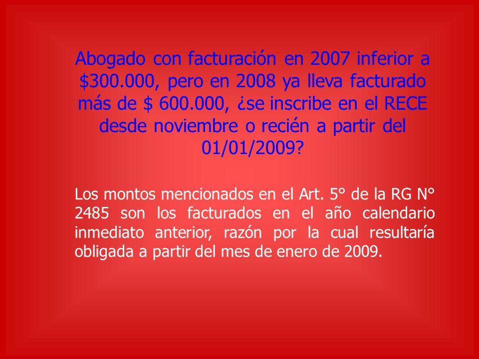 Abogado con facturación en 2007 inferior a $300.000, pero en 2008 ya lleva facturado más de $ 600.000, ¿se inscribe en el RECE desde noviembre o recién a partir del 01/01/2009.