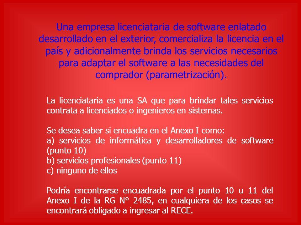 Una empresa licenciataria de software enlatado desarrollado en el exterior, comercializa la licencia en el país y adicionalmente brinda los servicios necesarios para adaptar el software a las necesidades del comprador (parametrización).