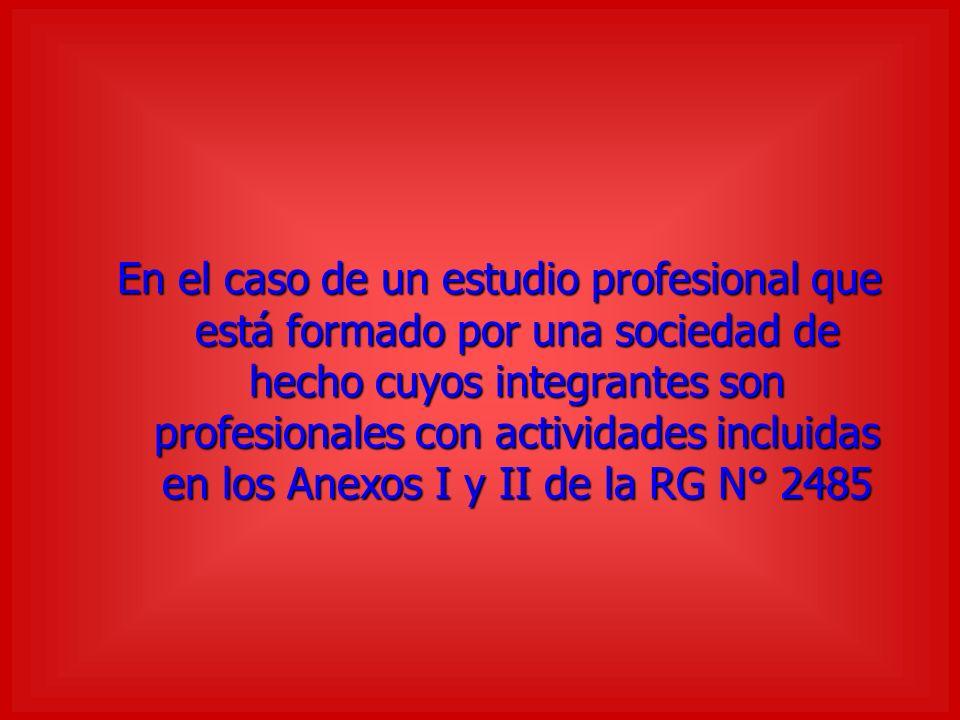 En el caso de un estudio profesional que está formado por una sociedad de hecho cuyos integrantes son profesionales con actividades incluidas en los Anexos I y II de la RG N° 2485