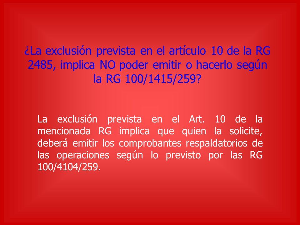 ¿La exclusión prevista en el artículo 10 de la RG 2485, implica NO poder emitir o hacerlo según la RG 100/1415/259.