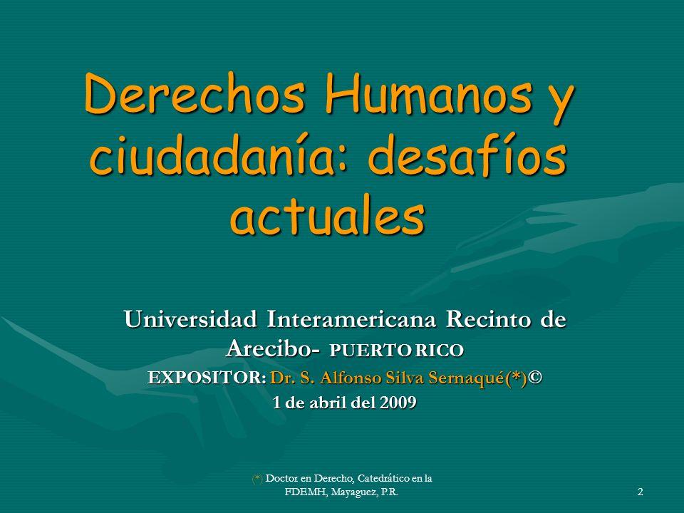 2 Derechos Humanos y ciudadanía: desafíos actuales Universidad Interamericana Recinto de Arecibo- PUERTO RICO EXPOSITOR: Dr.