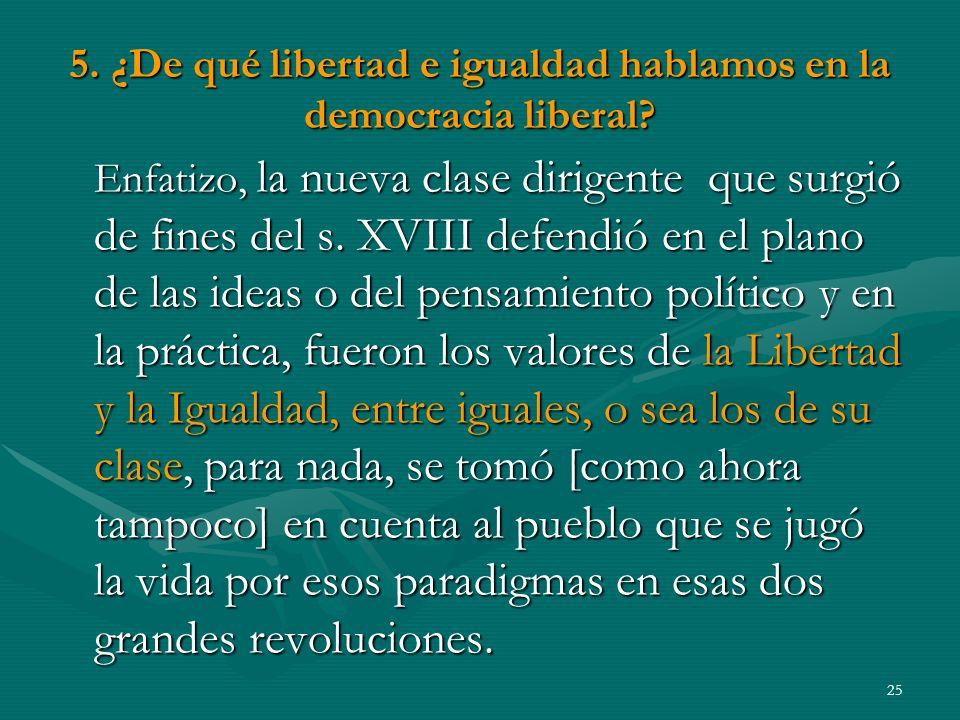 5.¿De qué libertad e igualdad hablamos en la democracia liberal.