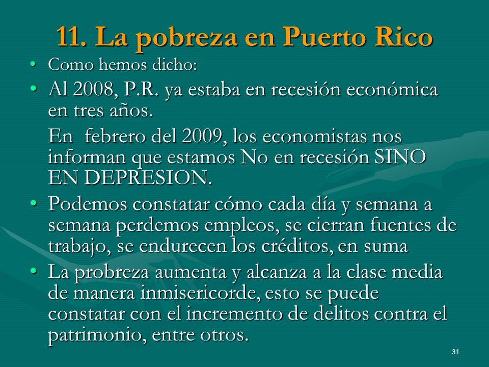 31 11.La pobreza en Puerto Rico Como hemos dicho:Como hemos dicho: Al 2008, P.R.
