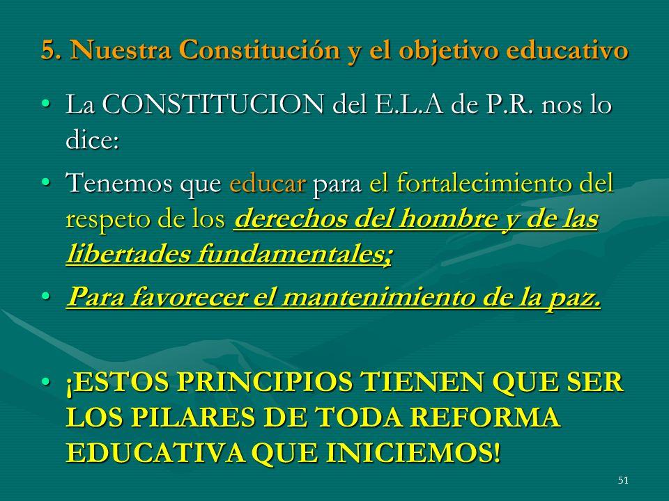 5.Nuestra Constitución y el objetivo educativo La CONSTITUCION del E.L.A de P.R.