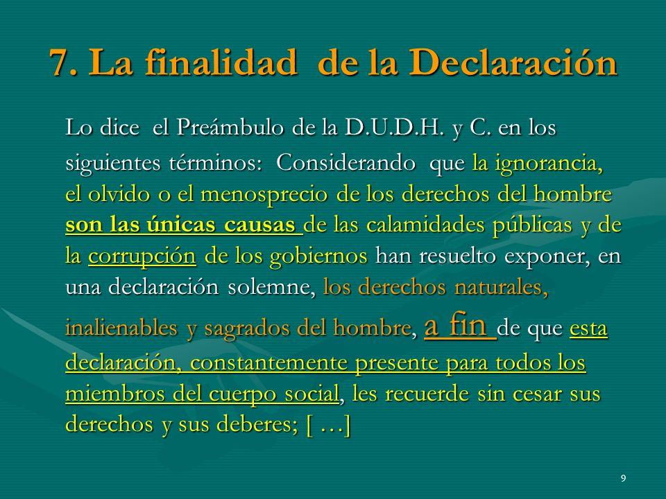 7.La finalidad de la Declaración Lo dice el Preámbulo de la D.U.D.H.