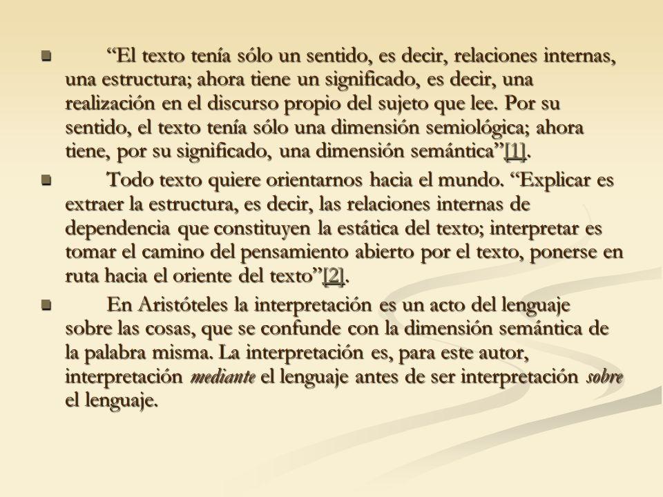 El texto tenía sólo un sentido, es decir, relaciones internas, una estructura; ahora tiene un significado, es decir, una realización en el discurso pr