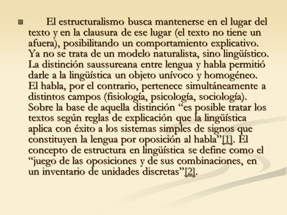 El estructuralismo busca mantenerse en el lugar del texto y en la clausura de ese lugar (el texto no tiene un afuera), posibilitando un comportamiento