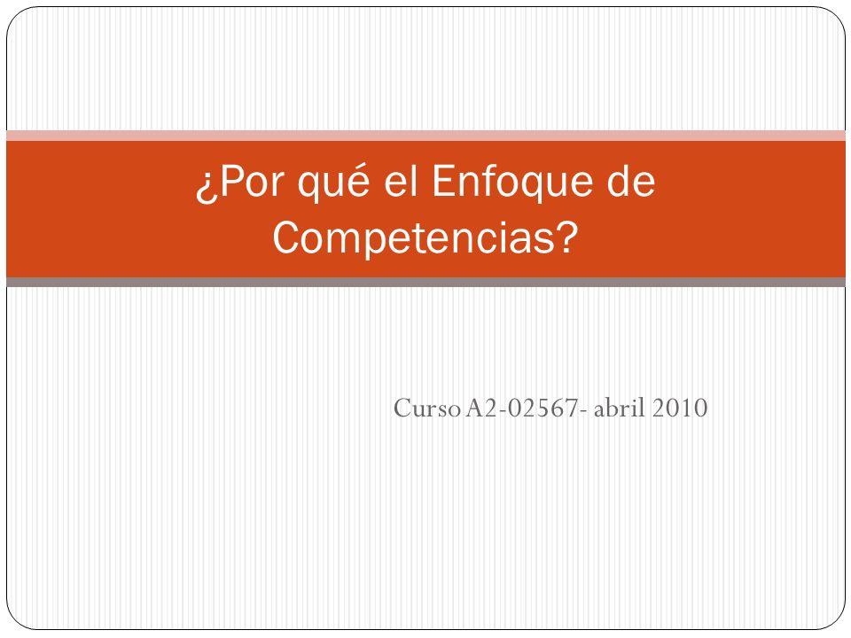 Curso A2-02567- abril 2010 ¿Por qué el Enfoque de Competencias