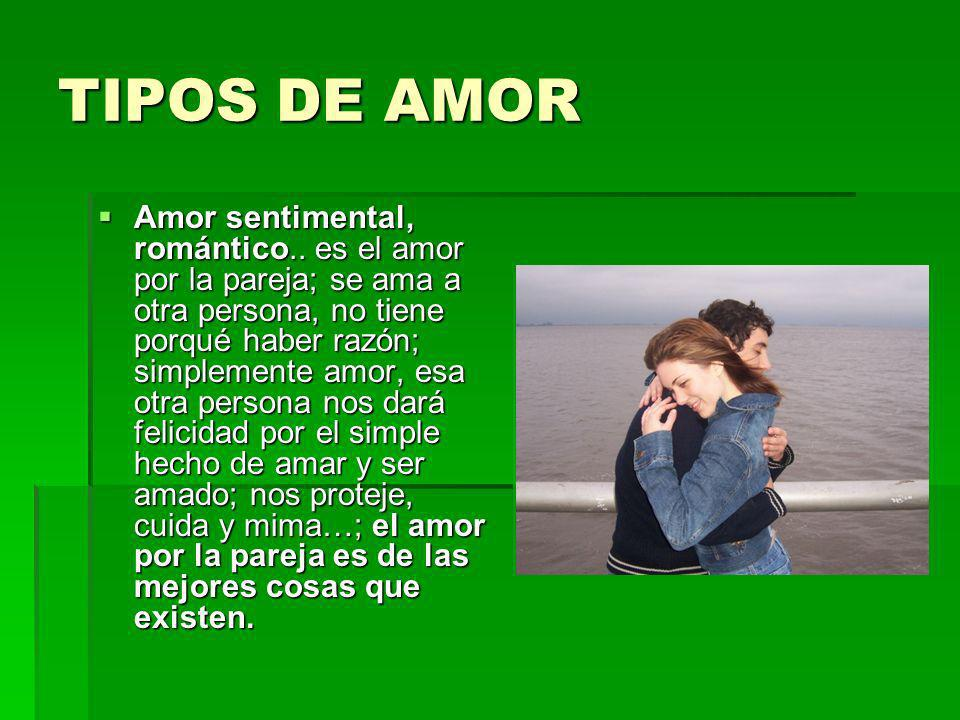 TIPOS DE AMOR Amor sentimental, romántico..