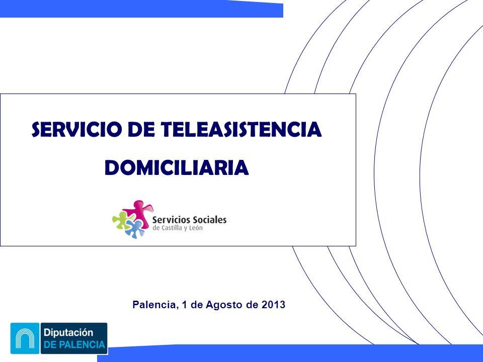 SERVICIO DE TELEASISTENCIA DOMICILIARIA Palencia, 1 de Agosto de 2013