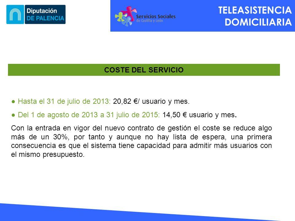 TELEASISTENCIA DOMICILIARIA COSTE DEL SERVICIO Hasta el 31 de julio de 2013: 20,82 / usuario y mes. Del 1 de agosto de 2013 a 31 julio de 2015: 14,50