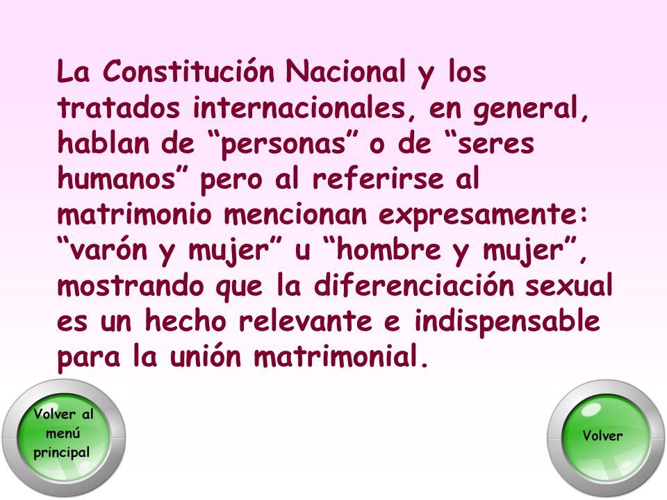 La Constitución Nacional y los tratados internacionales, en general, hablan de personas o de seres humanos pero al referirse al matrimonio mencionan e