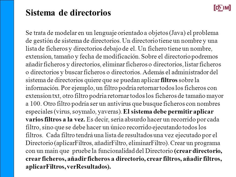 Sistema de directorios Se trata de modelar en un lenguaje orientado a objetos (Java) el problema de gestión de sistema de directorios. Un directorio t