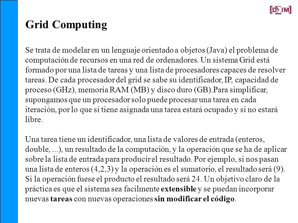 Grid Computing Se trata de modelar en un lenguaje orientado a objetos (Java) el problema de computación de recursos en una red de ordenadores. Un sist