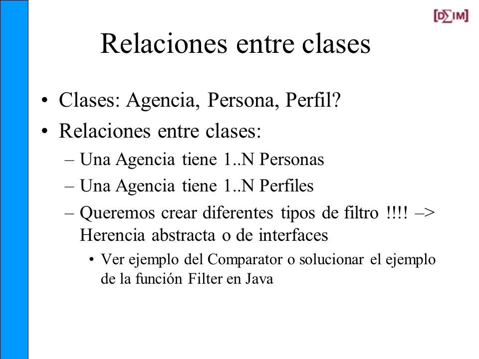 Relaciones entre clases Clases: Agencia, Persona, Perfil? Relaciones entre clases: –Una Agencia tiene 1..N Personas –Una Agencia tiene 1..N Perfiles –