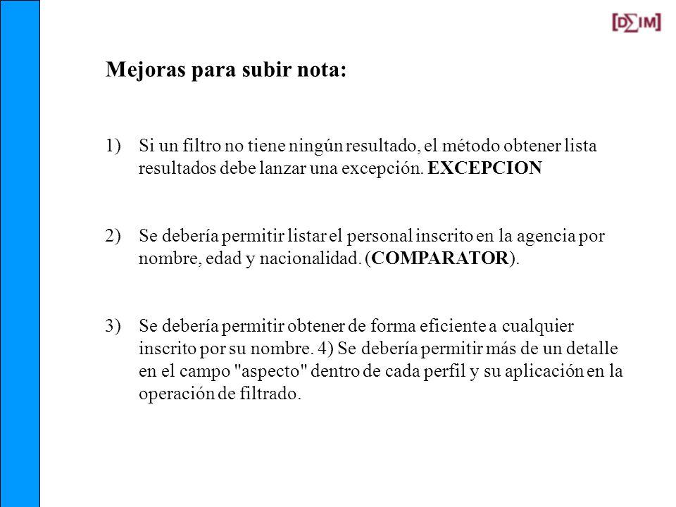 Mejoras para subir nota: 1)Si un filtro no tiene ningún resultado, el método obtener lista resultados debe lanzar una excepción. EXCEPCION 2)Se deberí