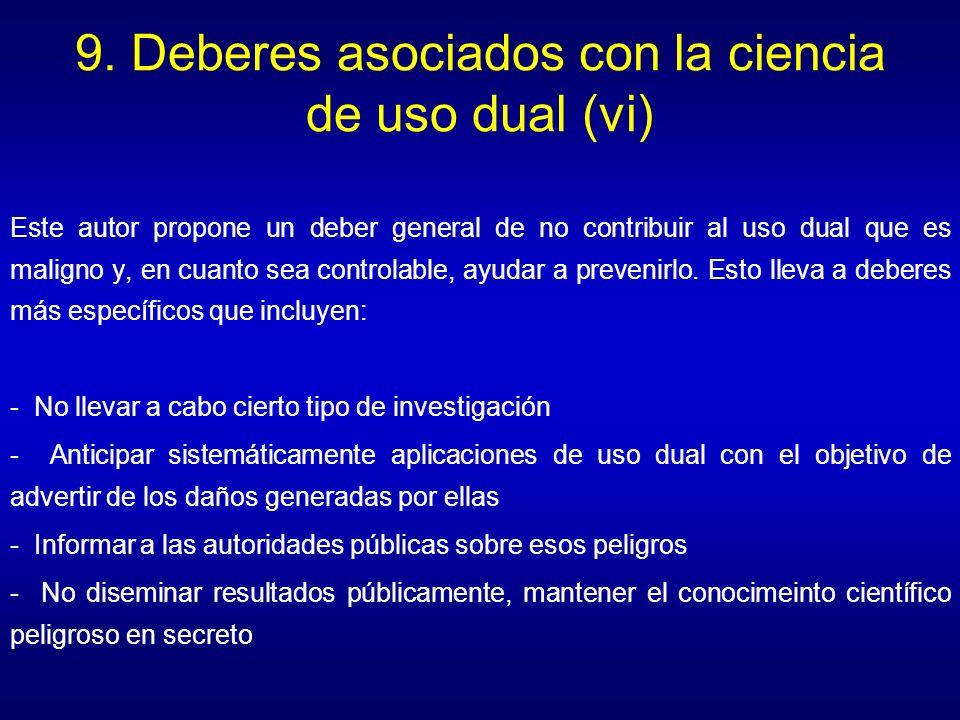 9. Deberes asociados con la ciencia de uso dual (vi) Este autor propone un deber general de no contribuir al uso dual que es maligno y, en cuanto sea