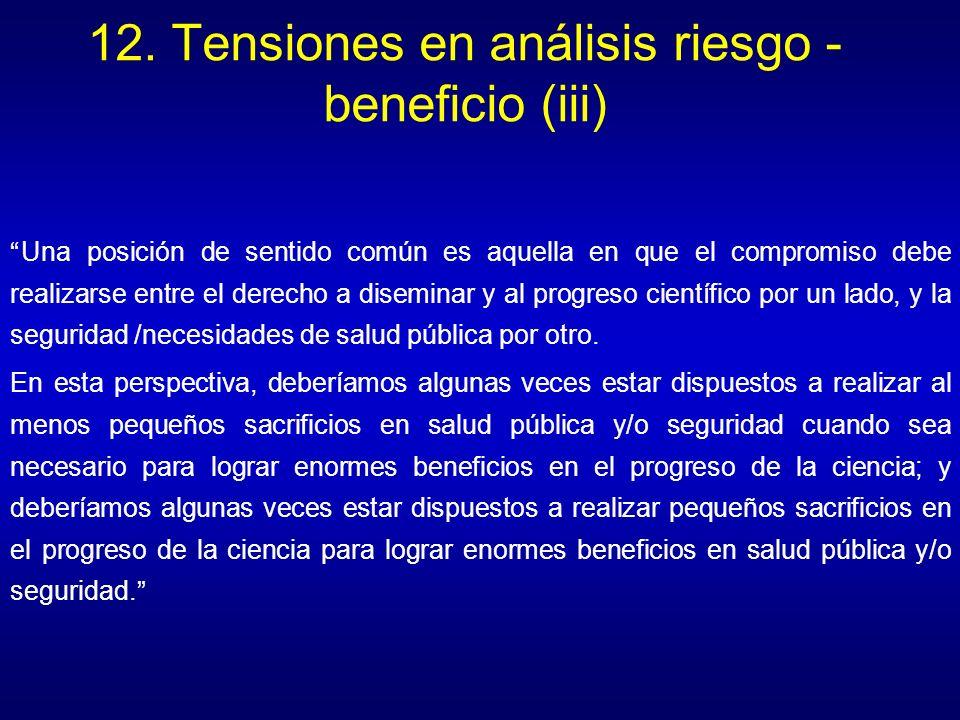 12. Tensiones en análisis riesgo - beneficio (iii) Una posición de sentido común es aquella en que el compromiso debe realizarse entre el derecho a di