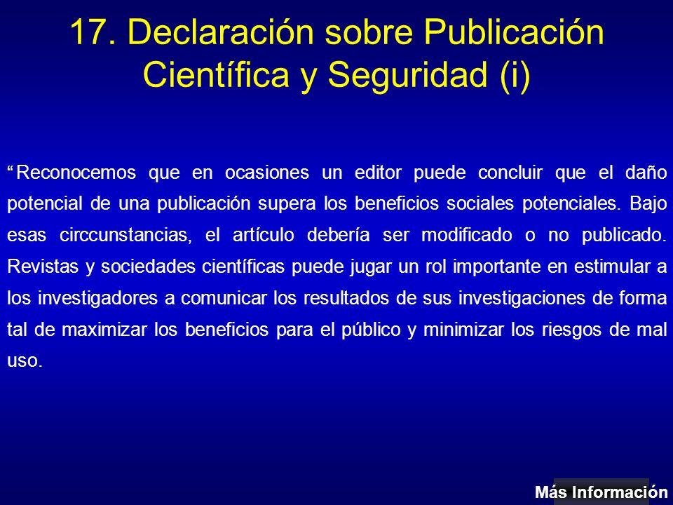 17. Declaración sobre Publicación Científica y Seguridad (i) Reconocemos que en ocasiones un editor puede concluir que el daño potencial de una public