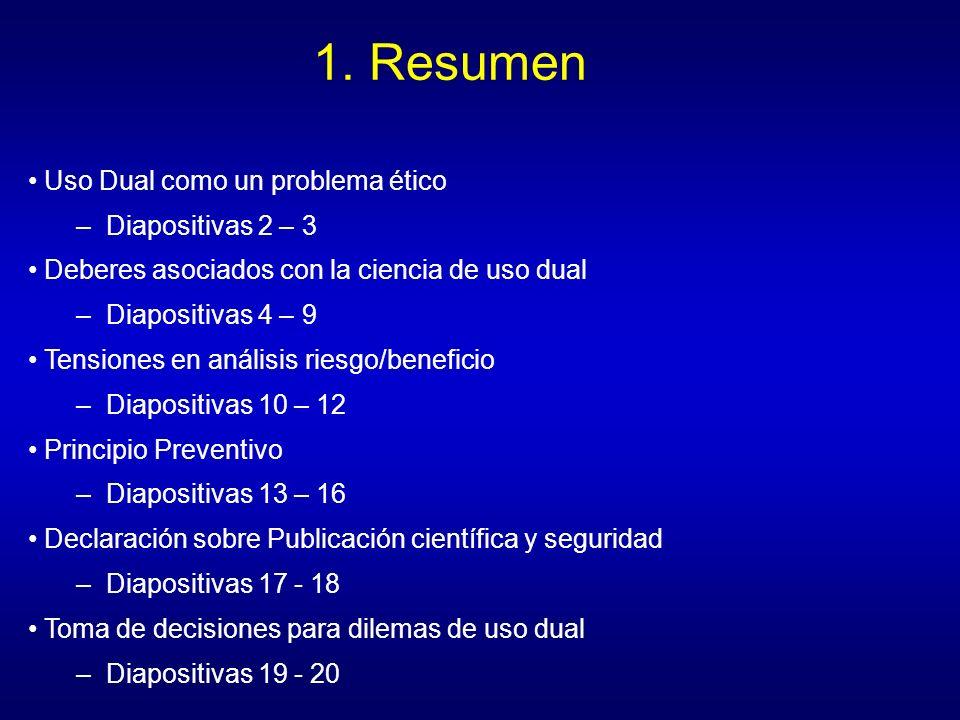 1. Resumen Uso Dual como un problema ético –Diapositivas 2 – 3 Deberes asociados con la ciencia de uso dual –Diapositivas 4 – 9 Tensiones en análisis