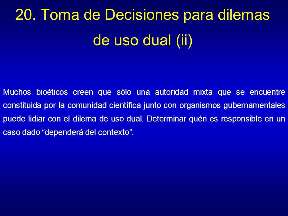 20. Toma de Decisiones para dilemas de uso dual (ii) Muchos bioéticos creen que sólo una autoridad mixta que se encuentre constituida por la comunidad