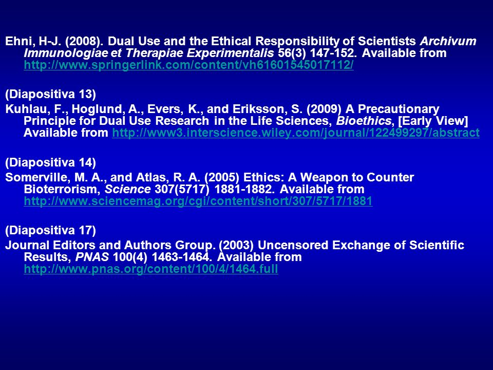 Ehni, H-J. (2008). Dual Use and the Ethical Responsibility of Scientists Archivum Immunologiae et Therapiae Experimentalis 56(3) 147-152. Available fr