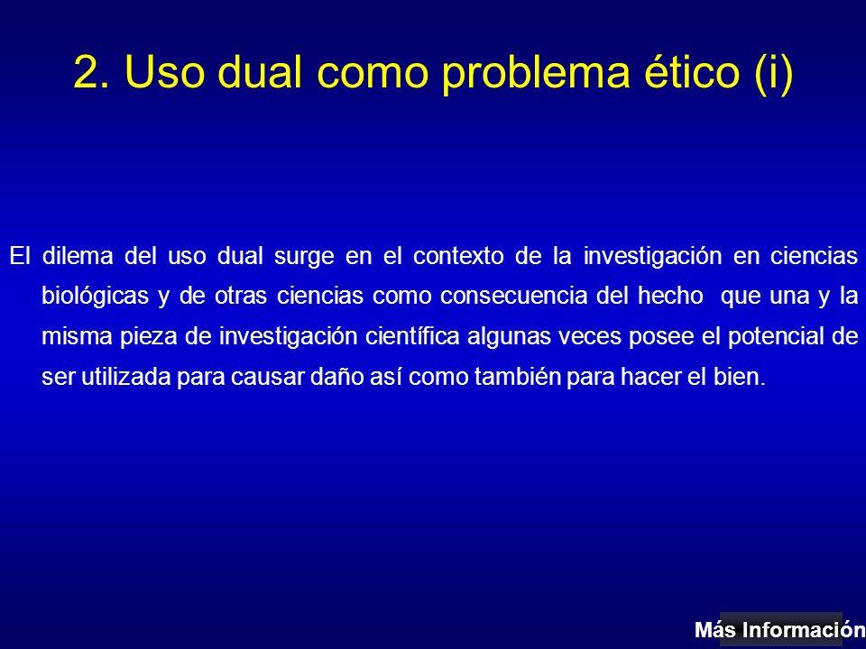 2. Uso dual como problema ético (i) El dilema del uso dual surge en el contexto de la investigación en ciencias biológicas y de otras ciencias como co