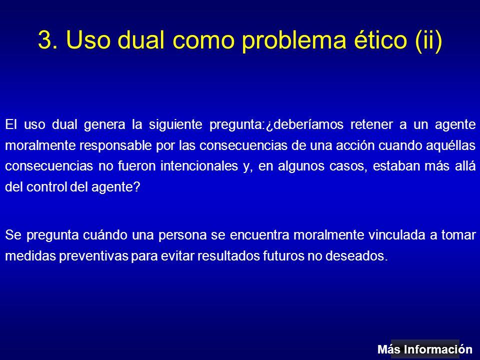 3. Uso dual como problema ético (ii) El uso dual genera la siguiente pregunta:¿deberíamos retener a un agente moralmente responsable por las consecuen