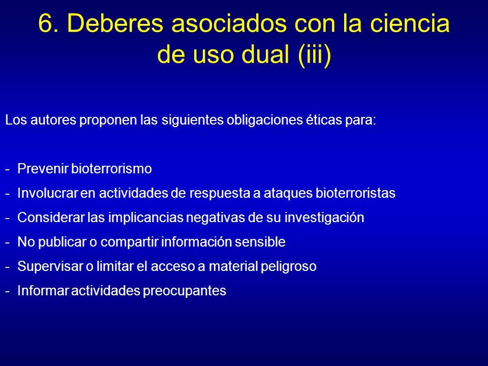 6. Deberes asociados con la ciencia de uso dual (iii) Los autores proponen las siguientes obligaciones éticas para: - Prevenir bioterrorismo - Involuc
