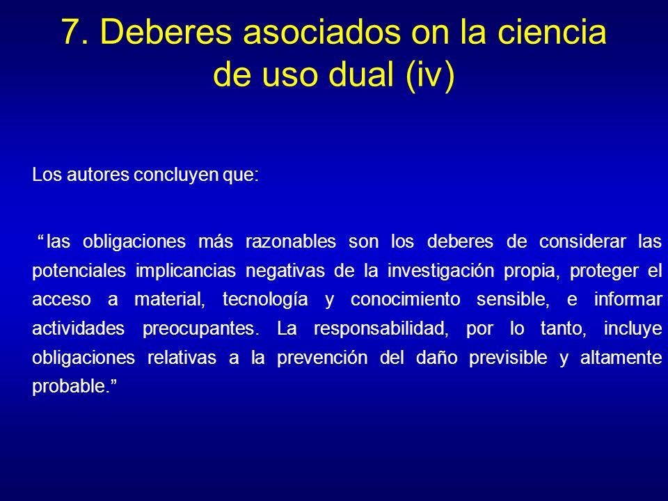 7. Deberes asociados on la ciencia de uso dual (iv) Los autores concluyen que: las obligaciones más razonables son los deberes de considerar las poten