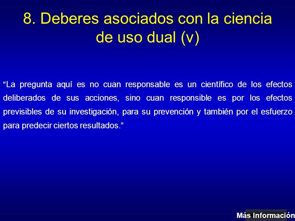 8. Deberes asociados con la ciencia de uso dual (v) La pregunta aquí es no cuan responsable es un científico de los efectos deliberados de sus accione