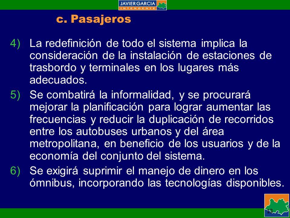 13 c.Pasajeros 4)La redefinición de todo el sistema implica la consideración de la instalación de estaciones de trasbordo y terminales en los lugares más adecuados.