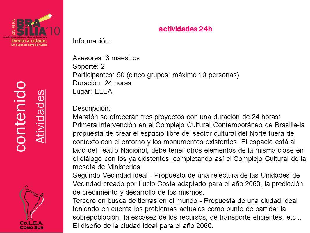 contenido Atividades actividades 24h Información: Asesores: 3 maestros Soporte: 2 Participantes: 50 (cinco grupos: máximo 10 personas) Duración: 24 ho