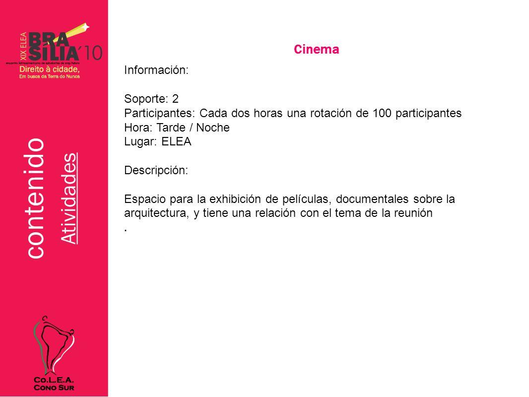 contenido Atividades Cinema Información: Soporte: 2 Participantes: Cada dos horas una rotación de 100 participantes Hora: Tarde / Noche Lugar: ELEA De