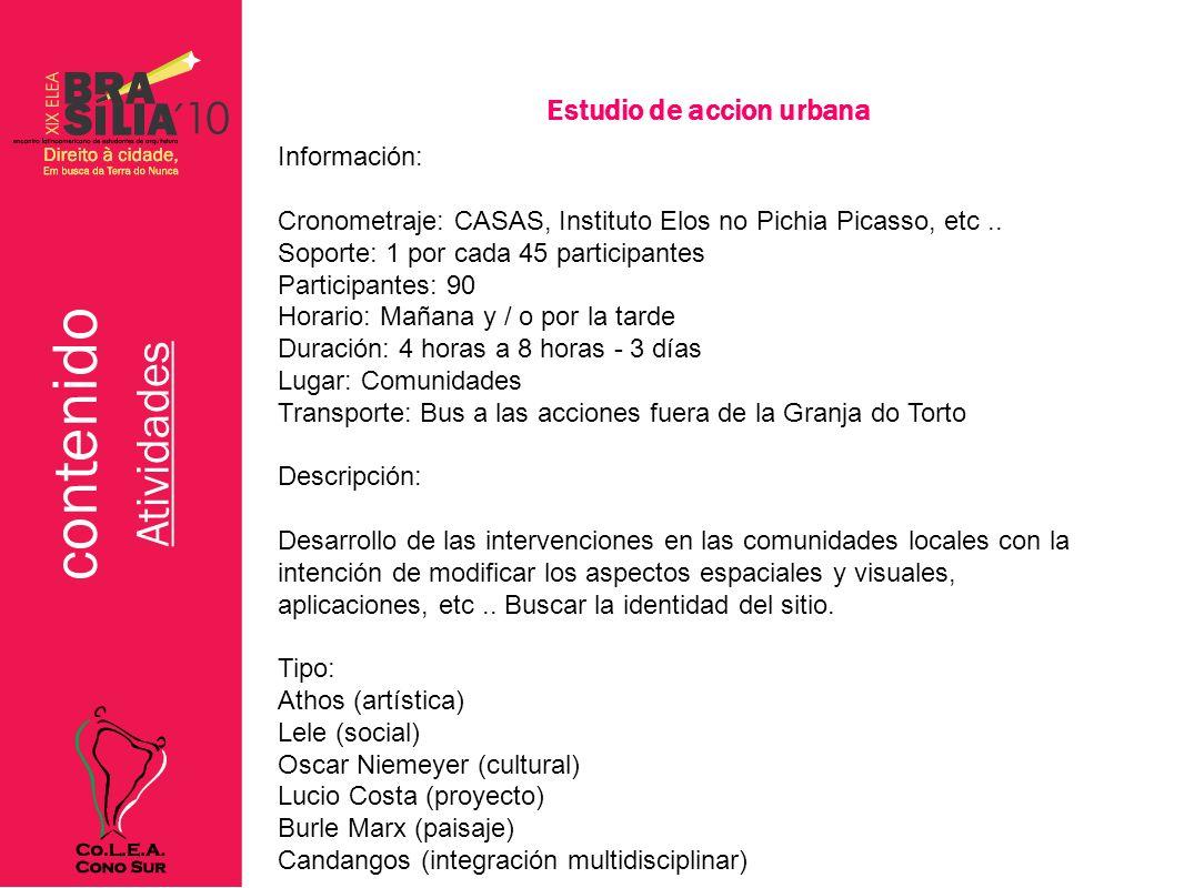 contenido Atividades Estudio de accion urbana Información: Cronometraje: CASAS, Instituto Elos no Pichia Picasso, etc.. Soporte: 1 por cada 45 partici