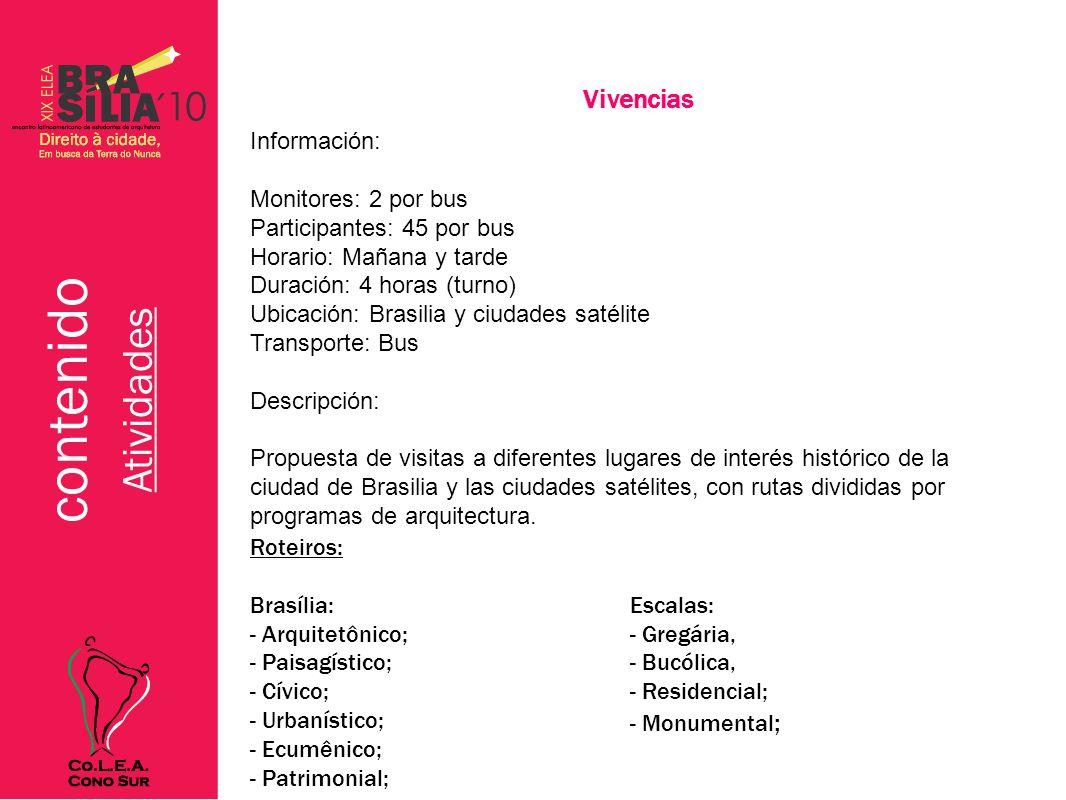 contenido Atividades Busqueda del tesoro Información: Monitores: 7 por día Participantes: 70 Horario: Mañana Duración: 4 h Ubicación: Brasilia Transporte: Bus y Ciclismo Descripción: Una forma divertida de conocer y experimentar la ciudad de Brasilia.