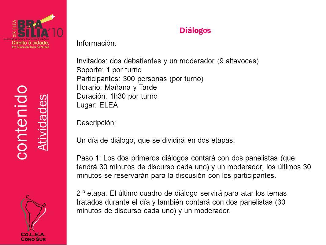 contenido Atividades Palestras Información: Altavoz: 2 personas (cada turno) Soporte: 2 por conferencia Participantes: 300 personas Período: Tarde y Noche Duración: 1:30 Localización: Centro de la Ciudad ELEA y Brasilia Transporte: Bus Descripción: Habrá dos tipos de conferencias: Tipo 1 - Habrá dos conferencias en la tarde: Un ELEA en la ciudad y la otra en un espacio en el centro de Brasilia, que se unen el sub-tema del día.