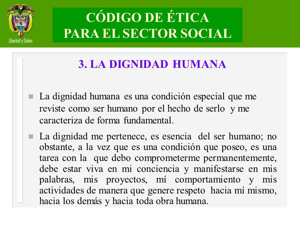 3. LA DIGNIDAD HUMANA n La dignidad humana es una condición especial que me reviste como ser humano por el hecho de serlo y me caracteriza de forma fu