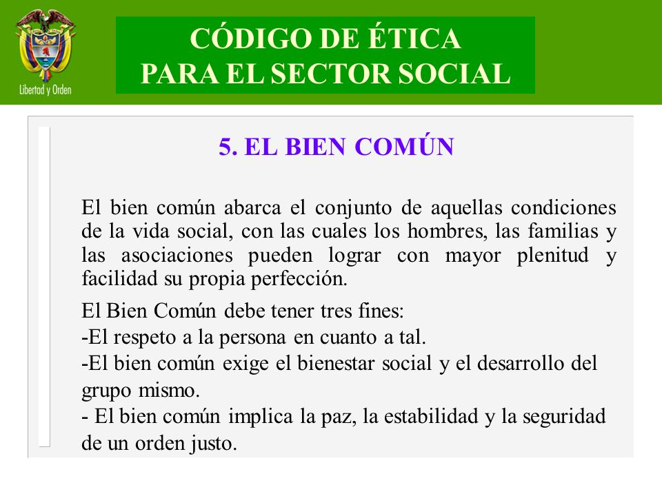 5. EL BIEN COMÚN El bien común abarca el conjunto de aquellas condiciones de la vida social, con las cuales los hombres, las familias y las asociacion