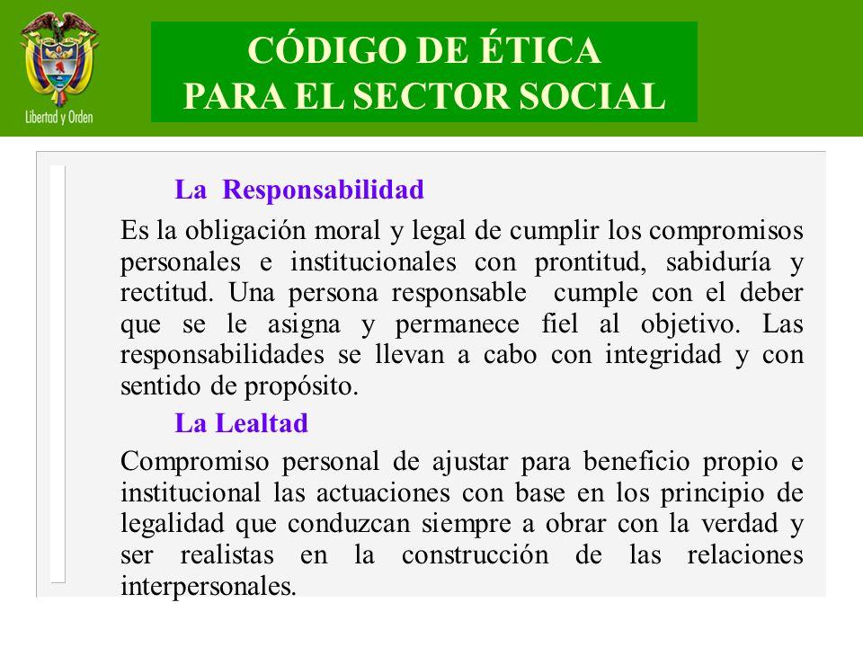 La Responsabilidad Es la obligación moral y legal de cumplir los compromisos personales e institucionales con prontitud, sabiduría y rectitud. Una per
