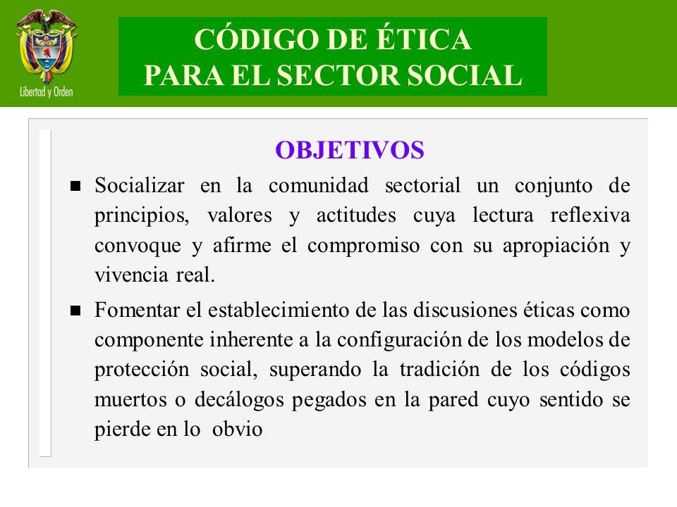 OBJETIVOS n Socializar en la comunidad sectorial un conjunto de principios, valores y actitudes cuya lectura reflexiva convoque y afirme el compromiso