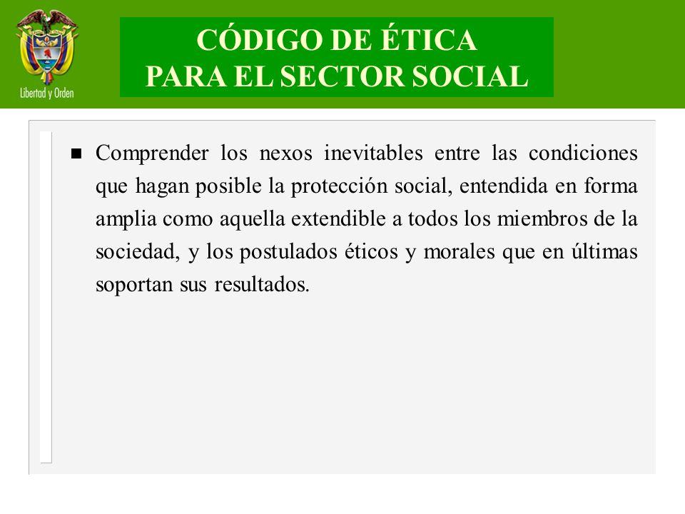 n Comprender los nexos inevitables entre las condiciones que hagan posible la protección social, entendida en forma amplia como aquella extendible a t