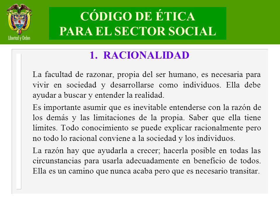 1. RACIONALIDAD La facultad de razonar, propia del ser humano, es necesaria para vivir en sociedad y desarrollarse como individuos. Ella debe ayudar a